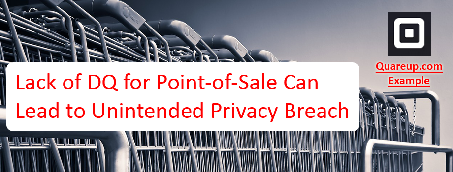 Lack of Data Quality for Point-of-Sale Can Lead to Unintended Privacy Breach Banner